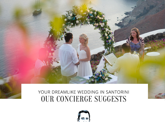 Our concierge suggests: Live your dreamlike wedding in Santorini